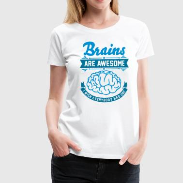 Brains are awesome - I wish everbody had one - Women's Premium T-Shirt