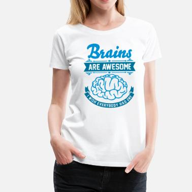 I Wish I Had A Brain Brains are awesome - I wish everbody had one - Women's Premium T-Shirt