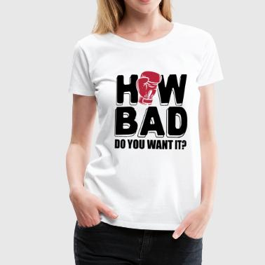 How bad do you want it - Premium-T-shirt dam
