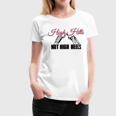 High Hills, not high heels - T-shirt Premium Femme