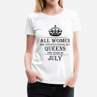 All Are Created Equal Queens are born in July - Women's Premium T-Shirt