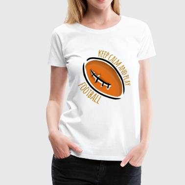 Keep Calm And Play Football Keep Calm and Play Football - Women's Premium T-Shirt