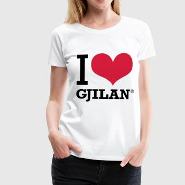I LOVE GJILAN - Women's Premium T-Shirt