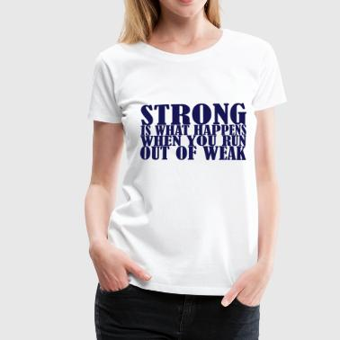 Strong is what Happens - Camiseta premium mujer