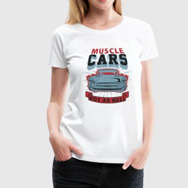 Hot Muscle Cars Spruch - Frauen Premium T-Shirt