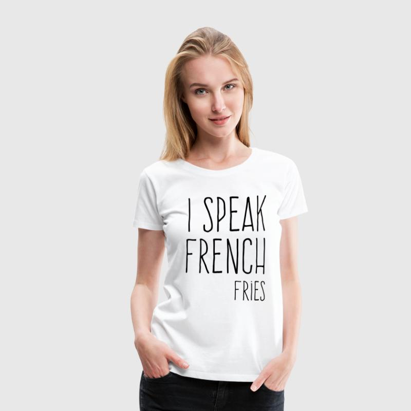 Speak French Fries Funny Quote - Premium-T-shirt dam