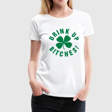 drink up bitches - Women's Premium T-Shirt