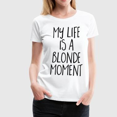 Blonde Moment Funny Quote - Vrouwen Premium T-shirt