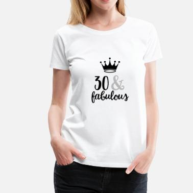 30th Fabulous 30 & Fabulous - Women's Premium T-Shirt