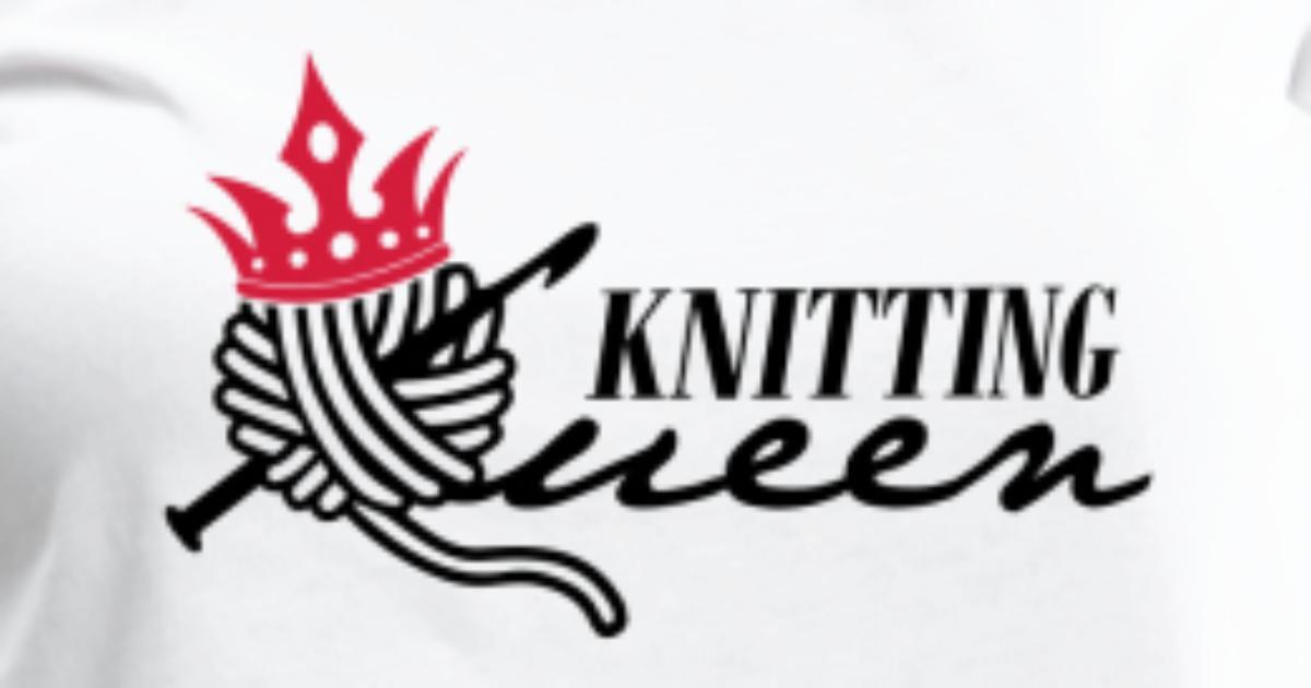 Knitting Queen West : Knitting queen t shirt spreadshirt