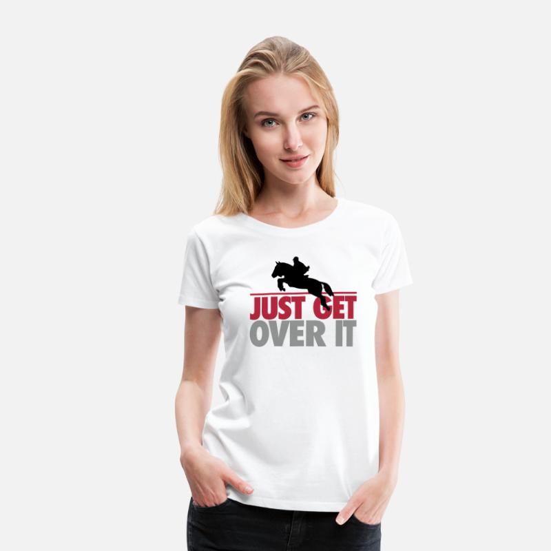 Horse T-Shirts - Just get over it - Women's Premium T-Shirt white