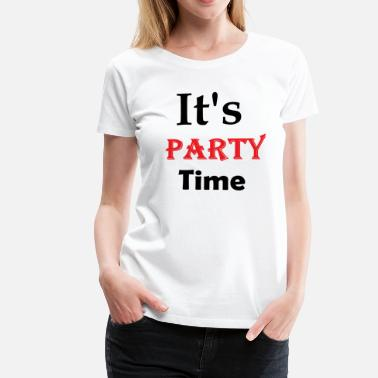 Party Time Son Party Time - T-shirt Premium Femme