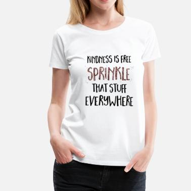 Free Tibet kindness is free sprinkle that stuff everywhere - Vrouwen Premium T-shirt