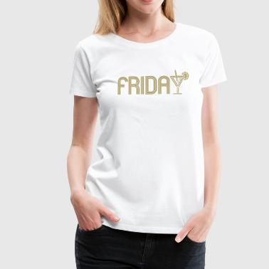 FRIDAY - Frauen Premium T-Shirt