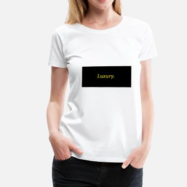 Luxurious Luxury - Women's Premium T-Shirt