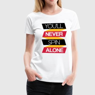 Zachary You'll never spin alone - Dame premium T-shirt