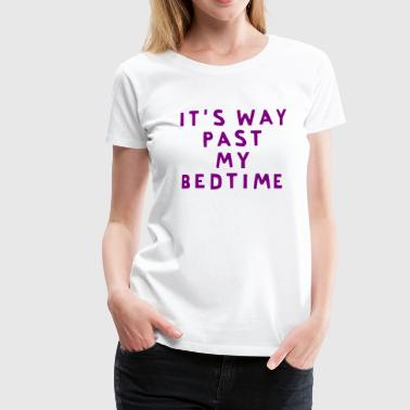 It's way past my bedtime - Maglietta Premium da donna
