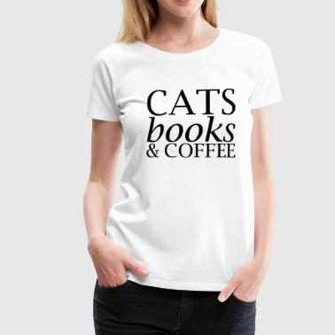 Cats Books and Coffee - Vrouwen Premium T-shirt