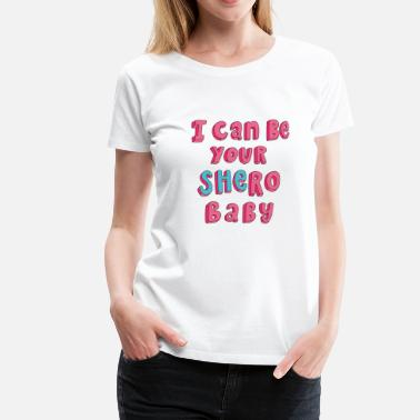 Feminismus I can be your SHERO, Baby <3 - Frauen Premium T-Shirt