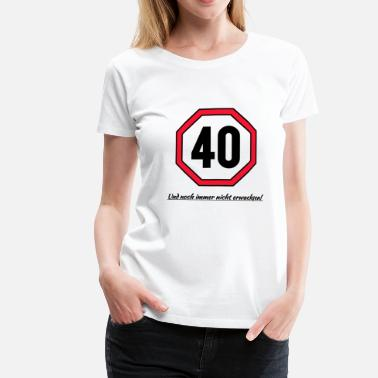 Grown Up 40 and still not grown up! - Women's Premium T-Shirt