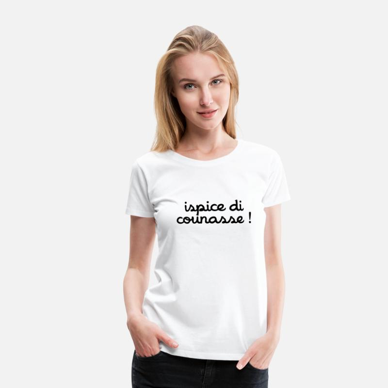 Connasse T-shirts - ispice di counasse ! - T-shirt premium Femme blanc