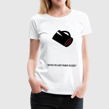 Who is Keyser Soze? The Usual Suspects movie quote - Women's Premium T-Shirt