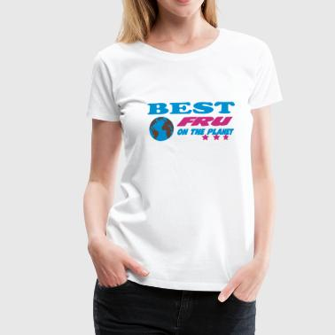 Best fru on the planet - T-shirt Premium Femme