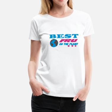 Best fru on the planet - Women's Premium T-Shirt