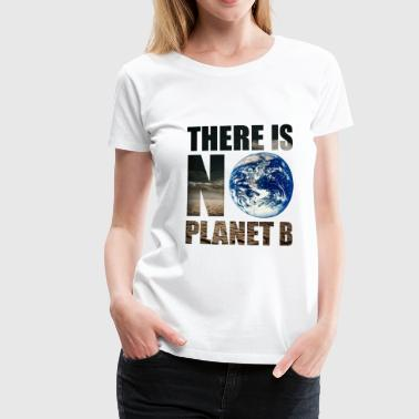 There is no Planet B - Women's Premium T-Shirt