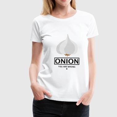 Garnish GARNISH ONION VEGETABLE GIFT - YOU ARE WRONG. - Women's Premium T-Shirt