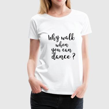 Don't walk and dance - T-shirt Premium Femme