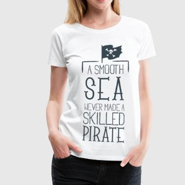 Instant SKILLED PIRATE - Seemann Spruch Piraten Geschenk - T-shirt Premium Femme