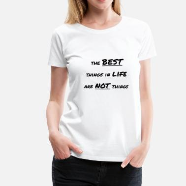 Best Thing Best Things In Life Are Not Things - Women's Premium T-Shirt