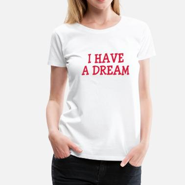 Martin Luther King I have a dream ! - T-shirt Premium Femme