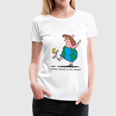 Mother Earth is not amused - Mutter Erde - Frauen Premium T-Shirt