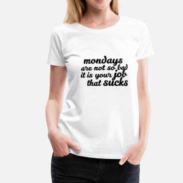 Offensive Mondays are not so bad ... - Women's Premium T-Shirt