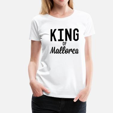 Fuck King King of Mallorca - Women's Premium T-Shirt