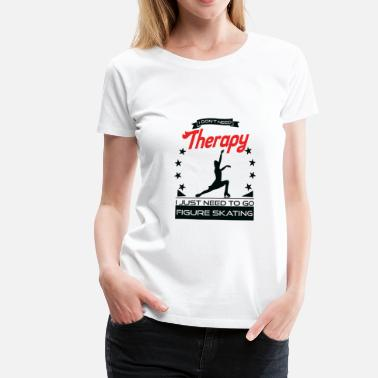 Figure Skating Figure Skating - Better Than Therapy - Gift - Women's Premium T-Shirt