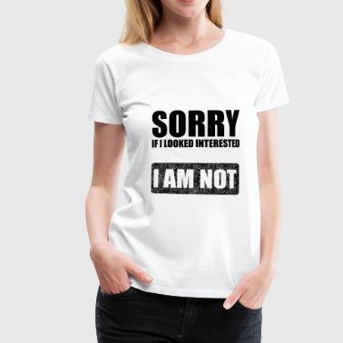 Not interested. Funny party fun t shirt - Women's Premium T-Shirt