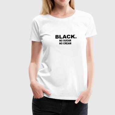 Milk Sugar black no sugar no cream - Women's Premium T-Shirt