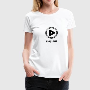 Play Me Off - Play Me - Video Music Player - Camiseta premium mujer