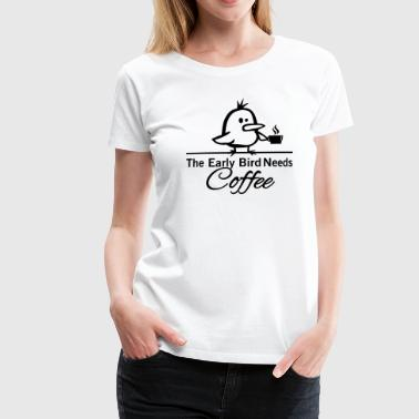 Bird The early bird needs COFFEE - Frauen Premium T-Shirt