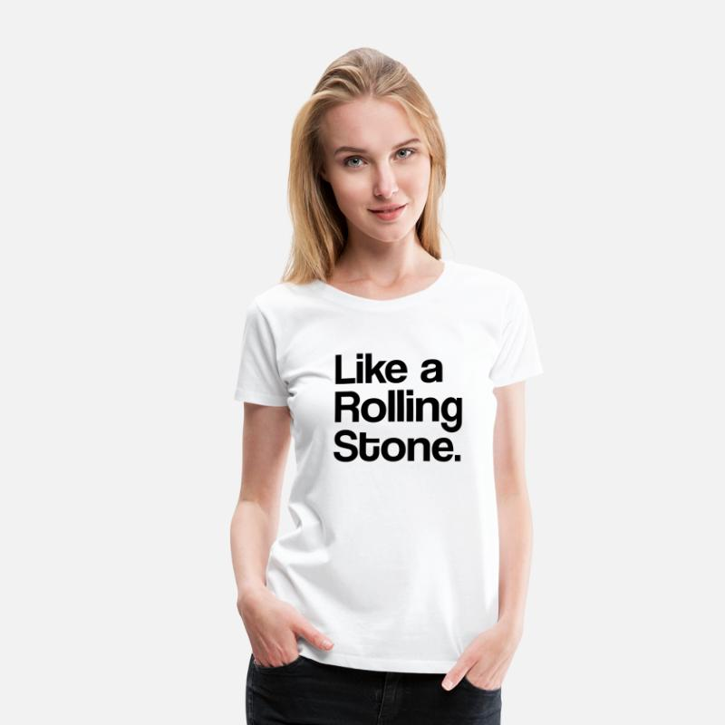 Love T-shirts - Like a Rolling Stone - T-shirt premium Femme blanc