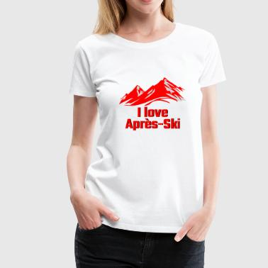 I LOVE APRES SKI red - Women's Premium T-Shirt