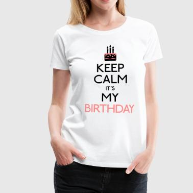 keep calm birthday - T-shirt Premium Femme