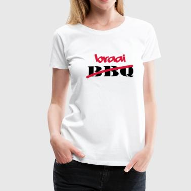 Braai Not BBQ - Women's Premium T-Shirt