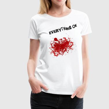 everything OK.png - Frauen Premium T-Shirt