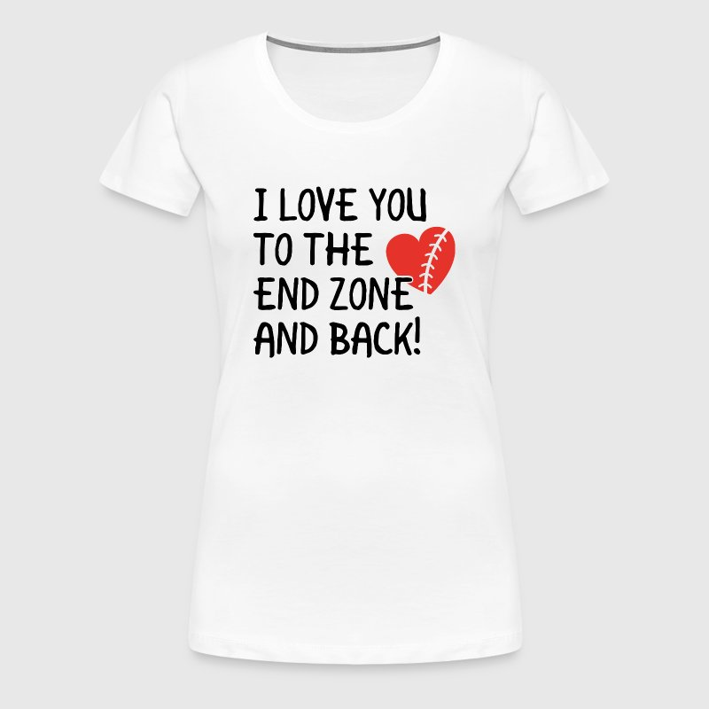 Love you to the endzone! - American Football love - Women's Premium T-Shirt