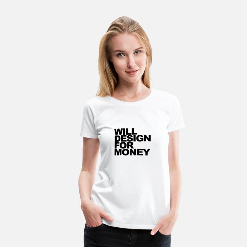 Money T-Shirts - WILL DESIGN FOR MONEY - Women's Premium T-Shirt white