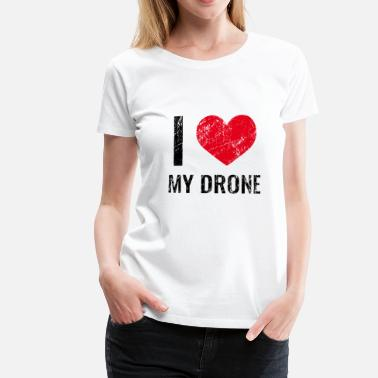 I love my drone - Frauen Premium T-Shirt